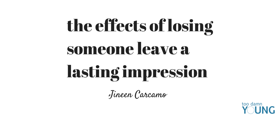 Cause and effect of losing a loved one